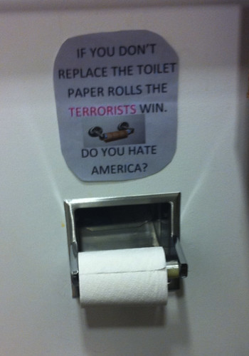 If you don't replace the toilet paper, the terrorists win. Do you hate America? | by passiveaggressivenotes
