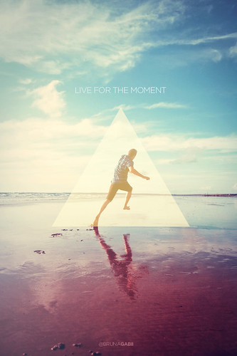 LIVE FOR THE MOMENT | by BrunaGabii