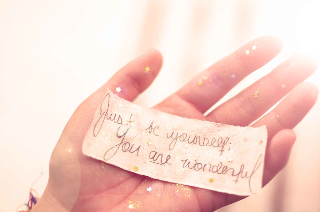 Just be yourself; You are wonderful. | Something that I thin… | Flickr
