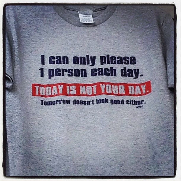 I can only please 1 person each day today is not your day for I can only please one person per day t shirt