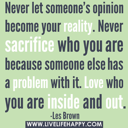 Never Let Someone's Opinion Become Your Reality. Never S