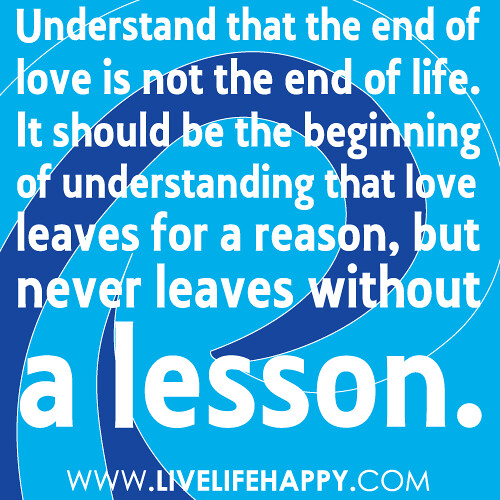 """End Of Life Quotes Inspirational: """"Understand That The End Of Love Is Not The End Of Life. I"""