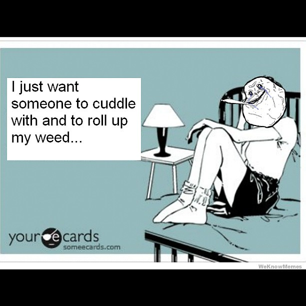 I Wanna Cuddle With You Poem: I Just Want Someone To Cuddle With And To Roll My #weed Up
