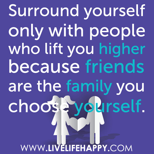 """Family We Choose Quotes: """"Surround Yourself Only With People Who Lift You Higher Be"""