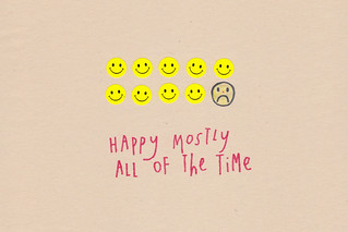 Happy Mostly All Of The Time | by hollyleonardson