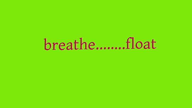 breathe......float. Music: Lamb by Podington Bear