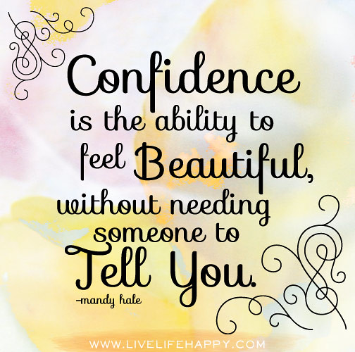New Confidence Quotes: Confidence Is The Ability To Feel Beautiful, Without Needi