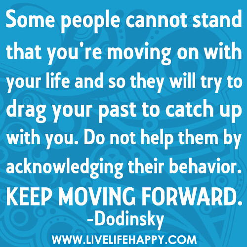 "Quotes For Moving On In Life: ""Some People Cannot Stand That You're Moving On With Your"