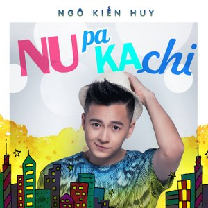 Ngô Kiến Huy – Nupakachi – iTunes AAC M4A – Single