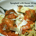 Spaghetti with Bacon Wrapped Turkey Meatballs