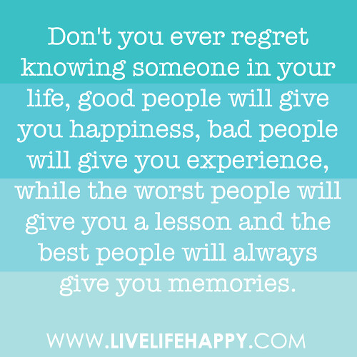 Don T Regret Anything In Life Quotes: Don't You Ever Regret Knowing Someone In Your Life, Good P