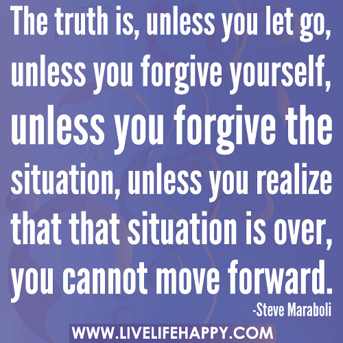 Quotes About Forgiving Yourself: The Truth Is, Unless You Let Go, Unless You Forgive Yourse