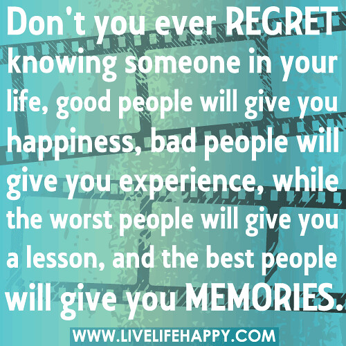 "Some Good Quotes On Life: ""Don't You Ever Regret Knowing Someone In Your Life, Good"