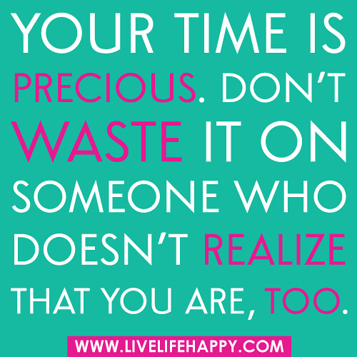 Dont Waste Time Quotes: Your Time Is Precious. Don't Waste It On Someone Who Doesn