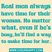 """""""Real men always have time for their woman. No matter what, even if he's busy, he'll find a way to make time for her. Always..."""""""
