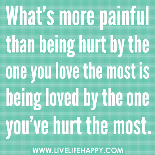 """Quotes About Hurting The Ones We Love: """"What's More Painful Than Being Hurt By The One You Love T"""