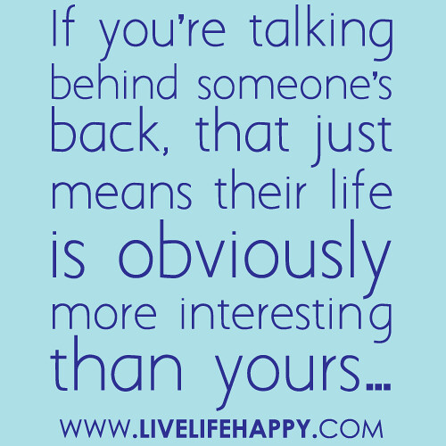 """Quotes About Talking To People: """"If You're Talking Behind Someone's Back, That Just Means"""