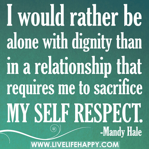 I Would Rather Be Alone With Dignity Than In A Relationshi -9801