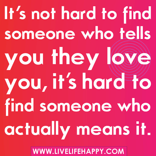 "Love Finds You Quote: ""It's Not Hard To Find Someone Who Tells You They Love You"