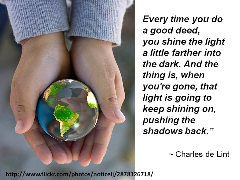 """Every Time You Do A Good Deed, You Shine The Light A Litt"