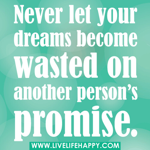 Never let your dreams become wasted on another person's promise. | by deeplifequotes