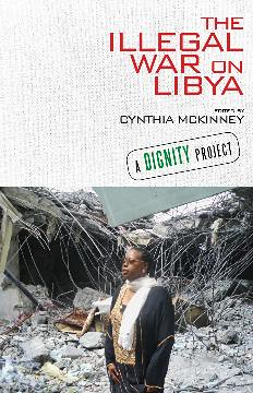"Cover of ""The Illegal War On Libya"" edited by former U.S. Congresswoman Cynthia McKinney. Abayomi Azikiwe, editor of the Pan-African News Wire, has a chapter in the book on the assassination of Col. Muammar Gaddafi. 