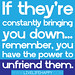 """If they're constantly bringing you down...remember, you have the power to unfriend them."" -Robert Tew"