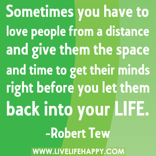 Sometimes you have to love people from a distance and give for Is space good for a relationship