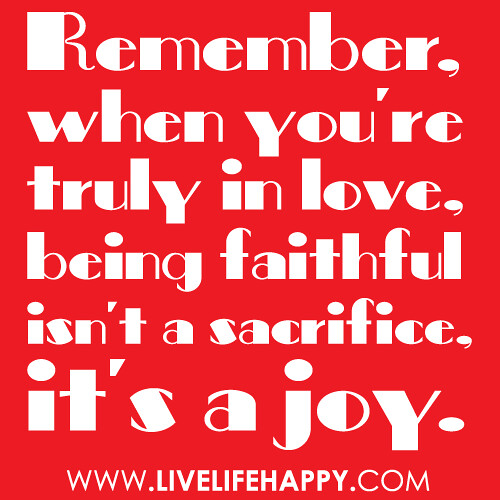 "Quotes Being In Love: ""Remember, When You're Truly In Love, Being Faithful Isn't"
