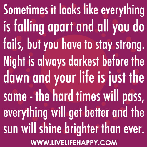 Quotes For Difficult Times In Life: Sometimes It Looks Like Everything Is Falling Apart And Al