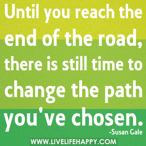 Until You Reach The End Of The Road, There Is Still Time T