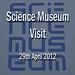 Science Museum Visit 2012