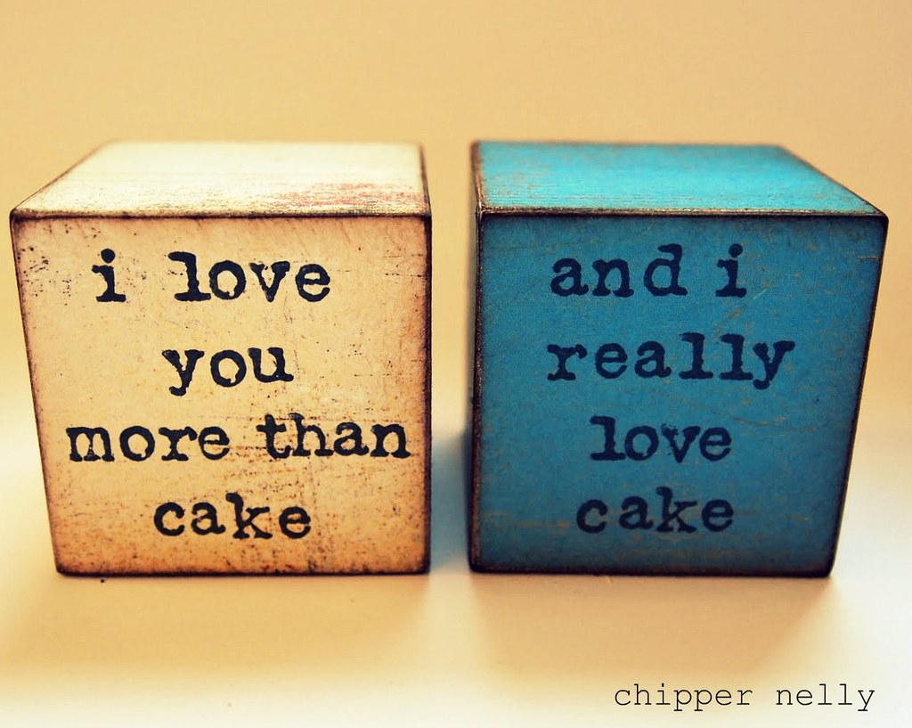 I Love You More Than Quotes Love You More Than Cake Blocks  Www.chippernelly.blogspot.c…  Flickr