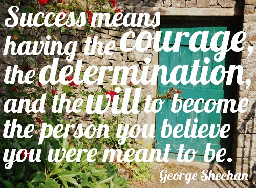 """""""Success means having the courage, the determination, and ..."""