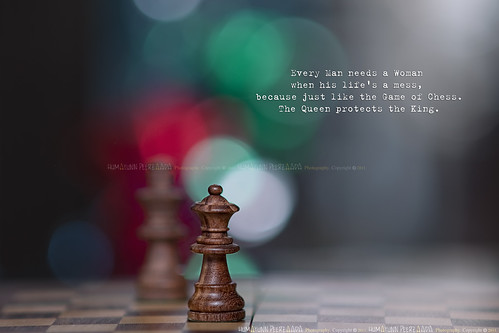 277/365 Every Man needs a Woman when his life's a mess, because just like the Game of Chess. The Queen protects the King. | by Humayunn Niaz Ahmed Peerzaada