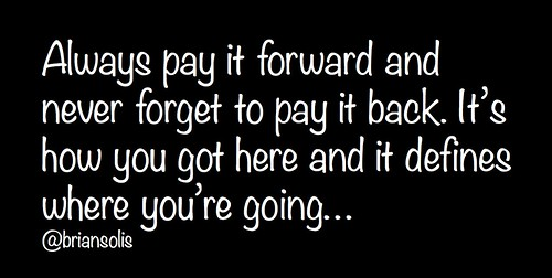 Always pay it forward & never forget to pay it back.... | by b_d_solis