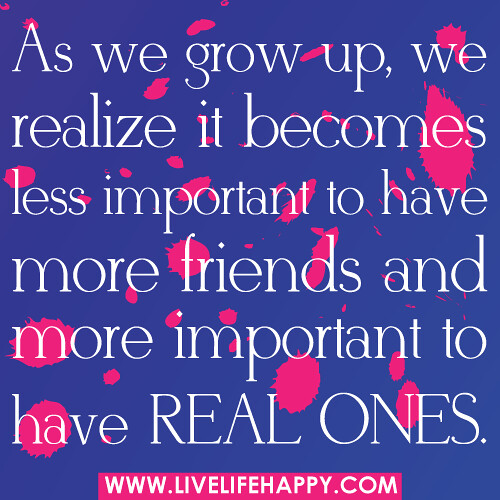 Friendship Quotes Life: As We Grow Up, We Realize It Becomes Less Important To Hav