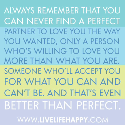 """Always Remember That You Can Never Find A Perfect Partner"