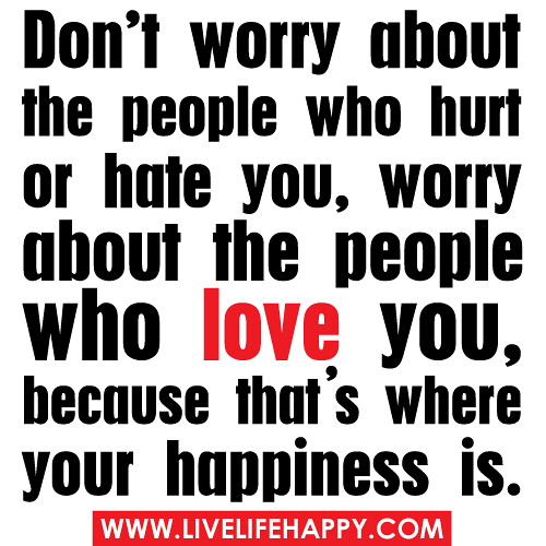 Quotes About People Who Notice: Don't Worry About The People Who Hurt Or Hate You, Worry A
