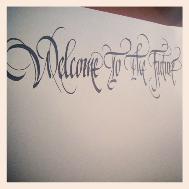 Welcome To The Future Calligraphy Lettering Inok Ital