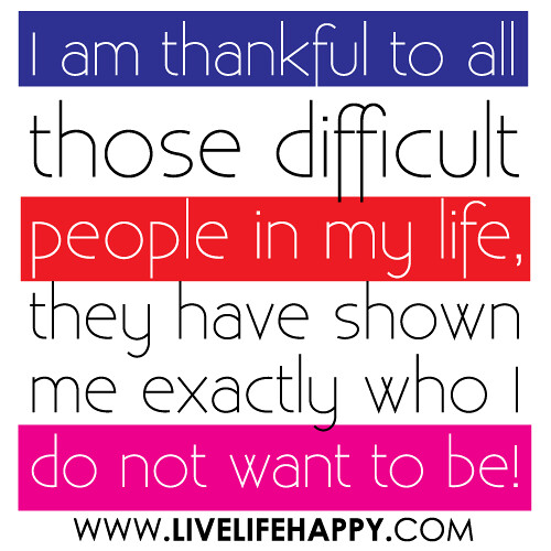 Thankful Of Life Quotes: I Am Thankful To All Those Difficult People In My Life, Th