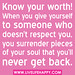 Know your worth! When you give yourself to someone who doesn't respect you, you surrender pieces of your soul that you'll never get back.