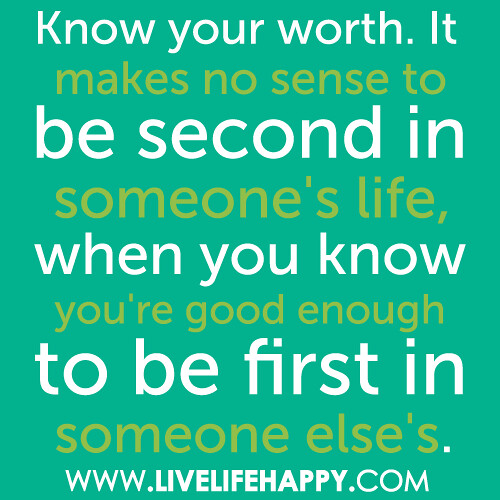 Worth It Love Quotes: Know Your Worth. It Makes No Sense To Be Second In Someone