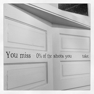 You miss   0% of the shots you       take. | by jasongraphix