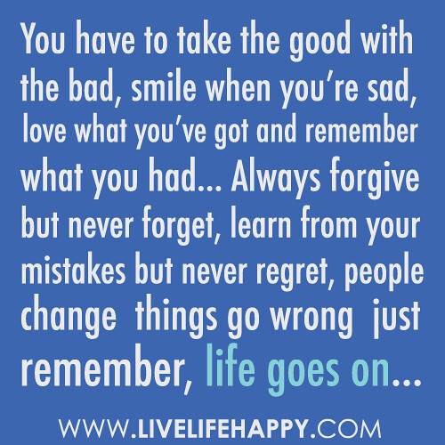 "Always Forgive Quotes: ""You Have To Take The Good With The Bad, Smile When You're"