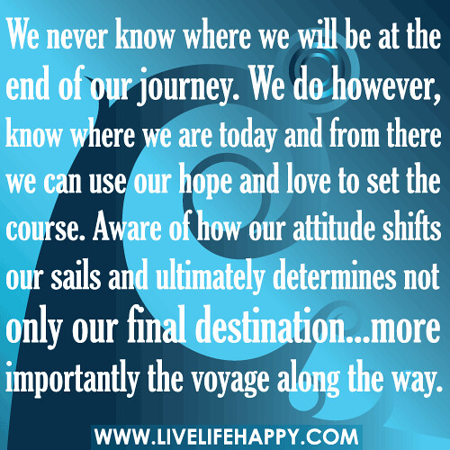 Love Quotes Journey: We Never Know Where We Will Be At The End Of Our Journey