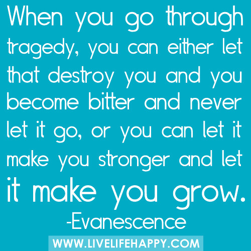 Tragedy Quotes: When You Go Through Tragedy, You Can Either Let That Destr
