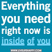 Everything you need right now is inside of you.