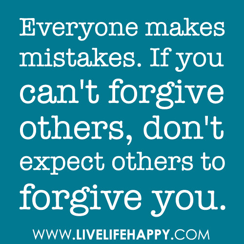 """Everyonem""""Everyone Makes Mistakes. If You Can't Forgive Ot"""