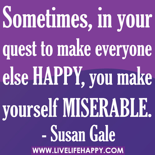Stop Trying To Make Everyone Happy Quotes: Sometimes, In Your Quest To Make Everyone Else Happy, You